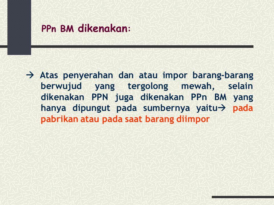 PPn BM dikenakan: