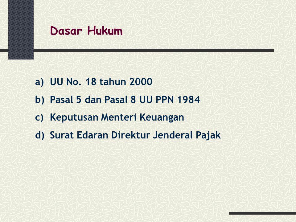 Dasar Hukum UU No. 18 tahun 2000 Pasal 5 dan Pasal 8 UU PPN 1984