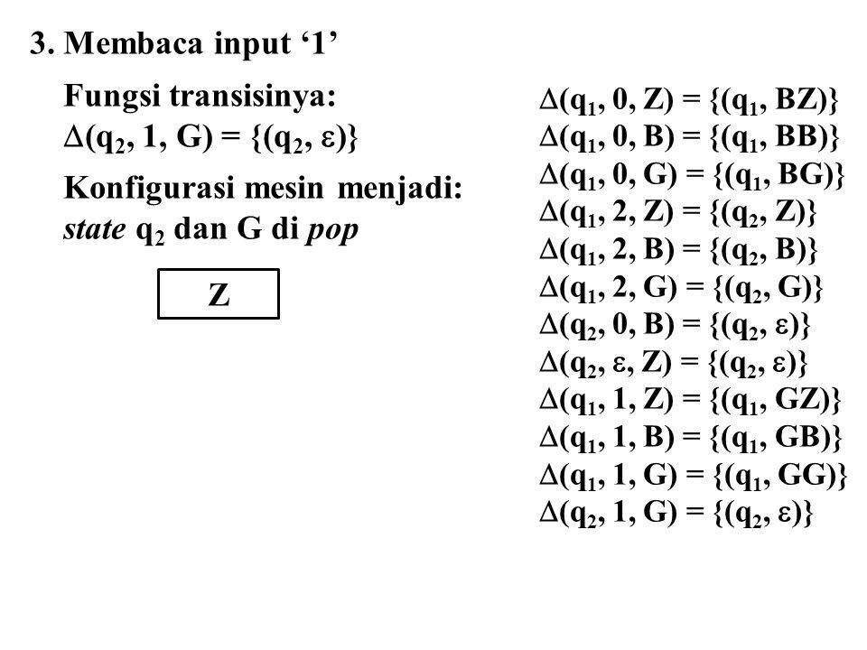 Konfigurasi mesin menjadi: state q2 dan G di pop