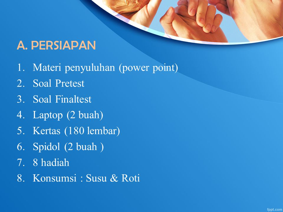 A. PERSIAPAN Materi penyuluhan (power point) Soal Pretest