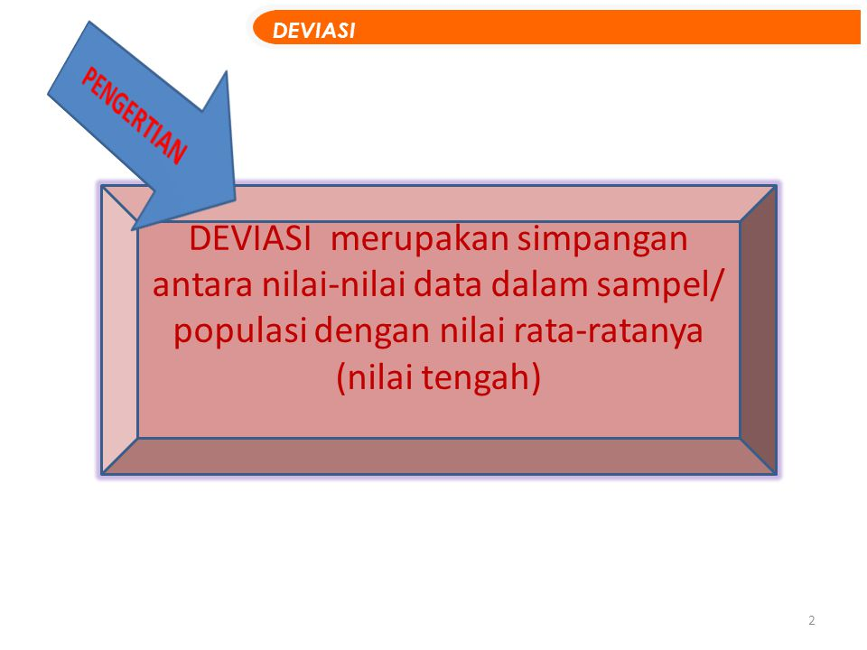 DEVIASI merupakan simpangan antara nilai-nilai data dalam sampel/