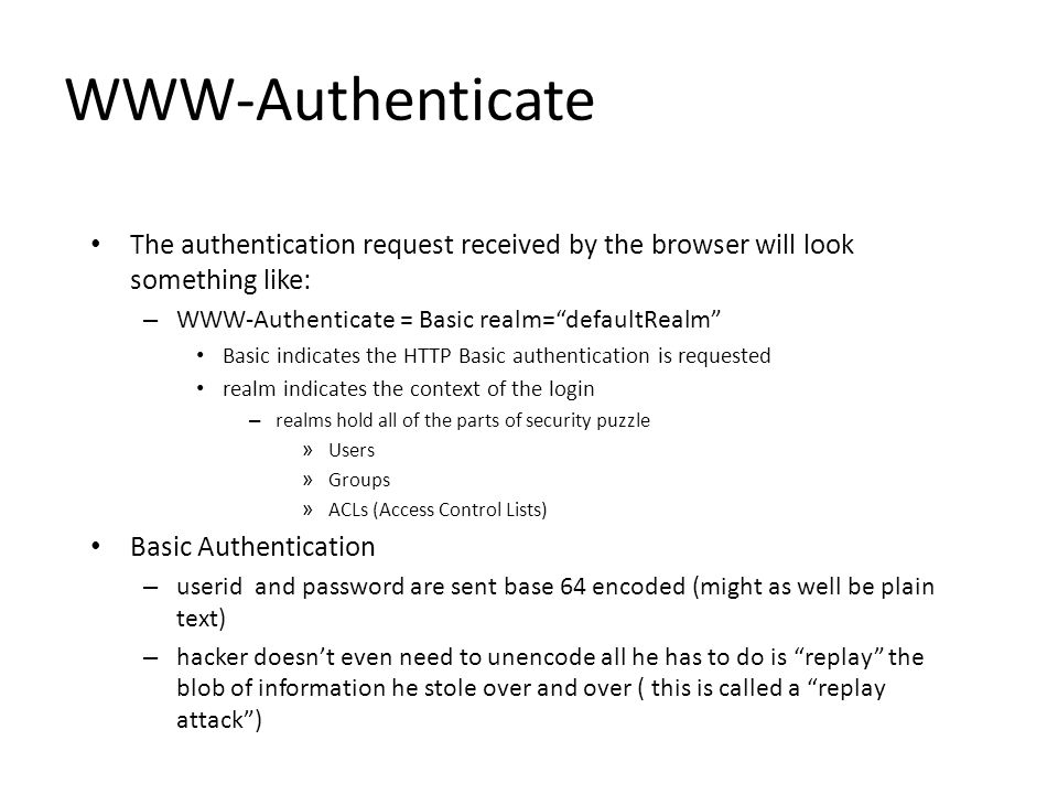 WWW-Authenticate The authentication request received by the browser will look something like: WWW-Authenticate = Basic realm= defaultRealm