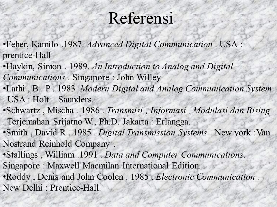 Referensi Feher, Kamilo .1987. Advanced Digital Communication . USA : prentice-Hall.