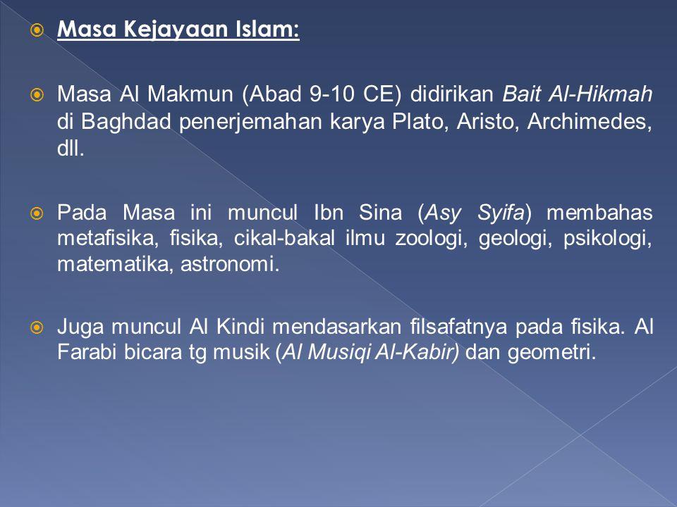 Masa Kejayaan Islam: Masa Al Makmun (Abad 9-10 CE) didirikan Bait Al-Hikmah di Baghdad penerjemahan karya Plato, Aristo, Archimedes, dll.