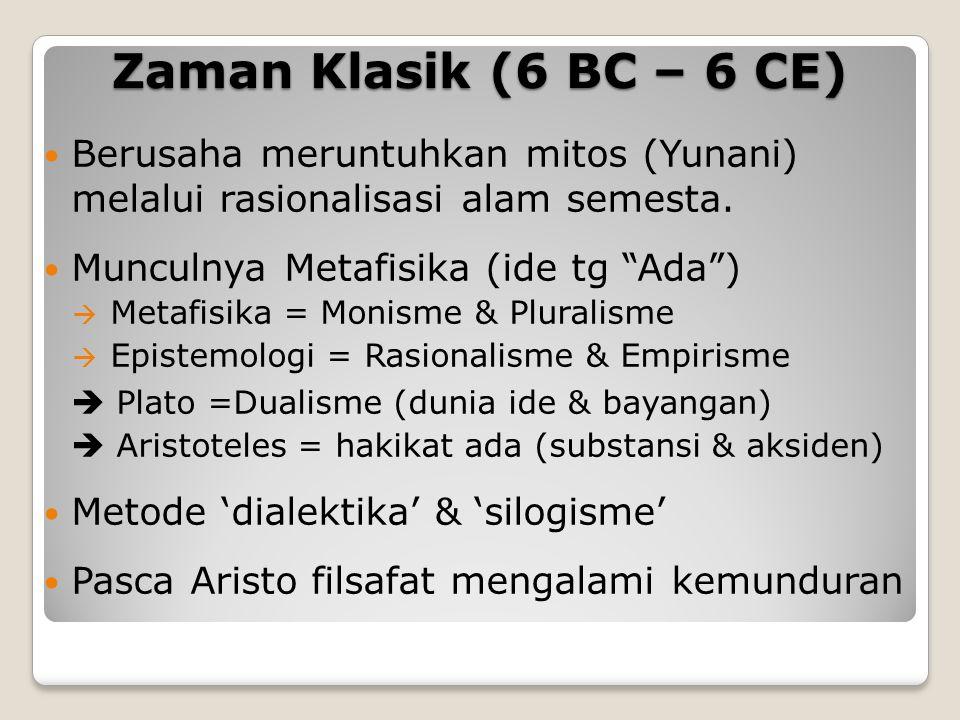 Zaman Klasik (6 BC – 6 CE) Berusaha meruntuhkan mitos (Yunani) melalui rasionalisasi alam semesta.