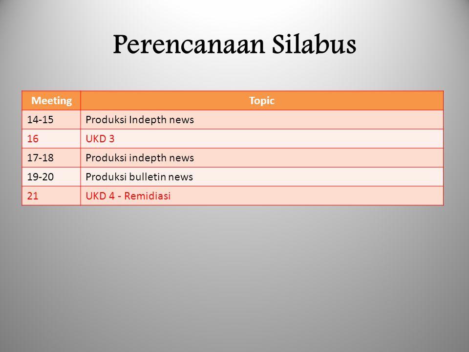 Perencanaan Silabus Meeting Topic 14-15 Produksi Indepth news 16 UKD 3