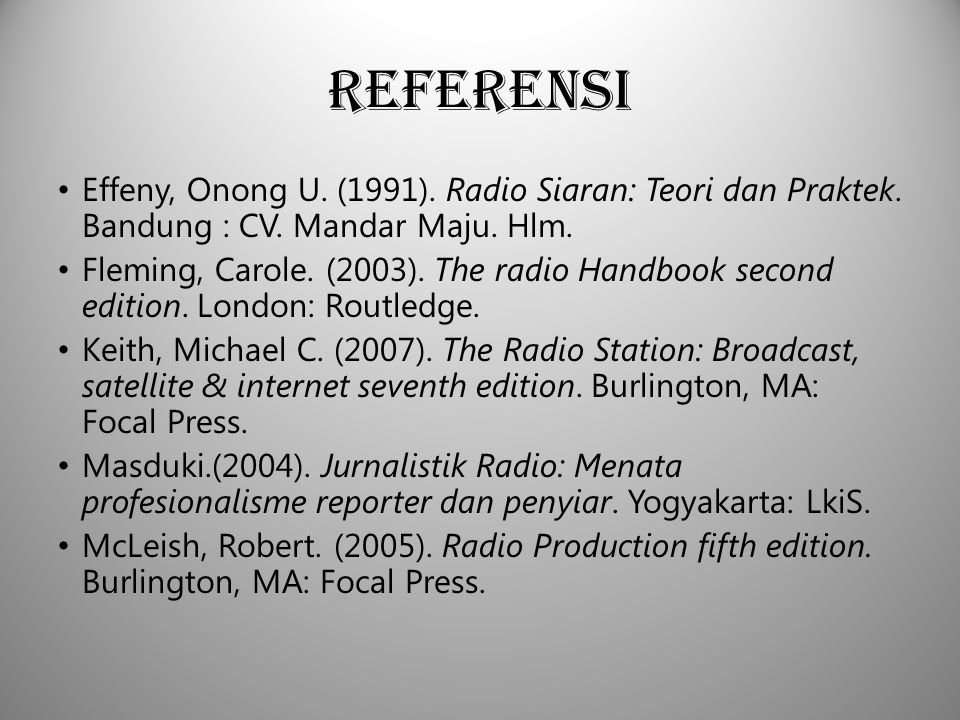 Referensi Effeny, Onong U. (1991). Radio Siaran: Teori dan Praktek. Bandung : CV. Mandar Maju. Hlm.