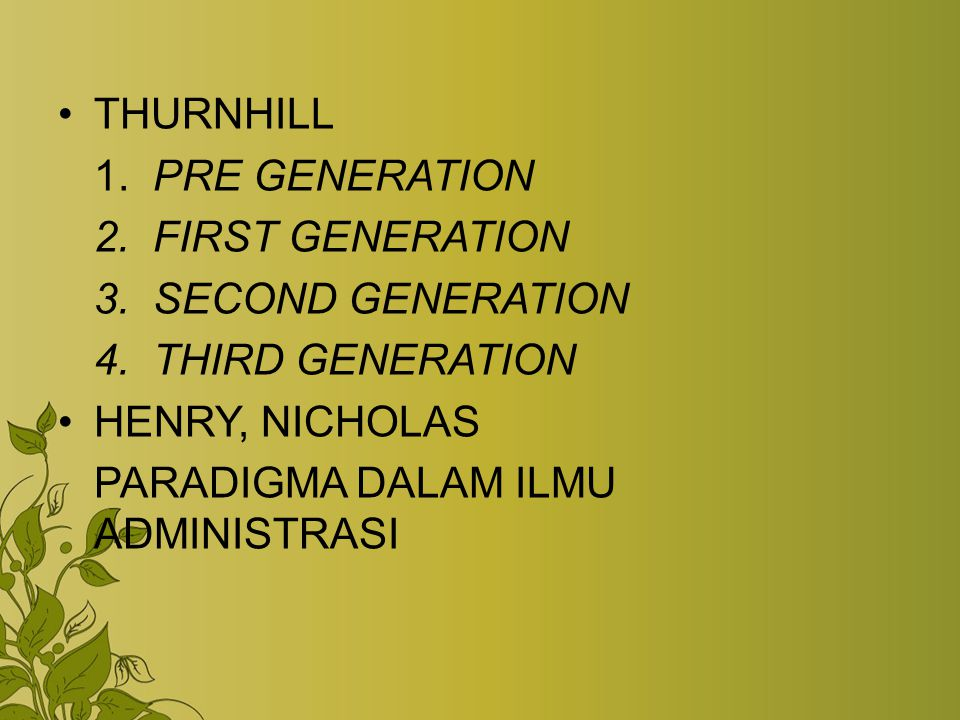 THURNHILL 1. PRE GENERATION. 2. FIRST GENERATION. 3. SECOND GENERATION. 4. THIRD GENERATION.