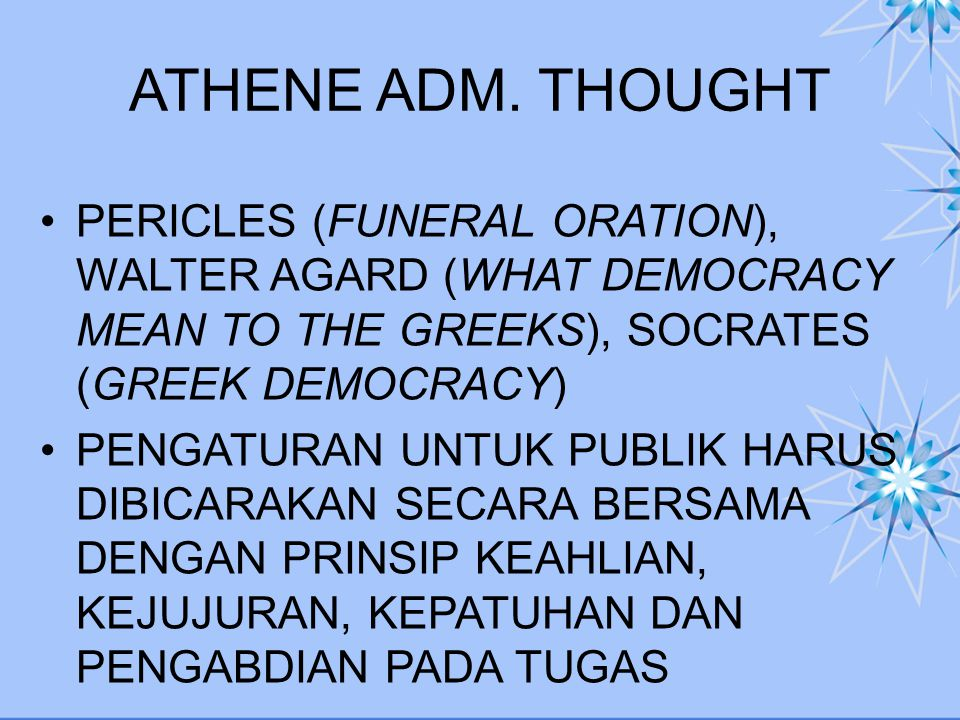 ATHENE ADM. THOUGHT PERICLES (FUNERAL ORATION), WALTER AGARD (WHAT DEMOCRACY MEAN TO THE GREEKS), SOCRATES (GREEK DEMOCRACY)