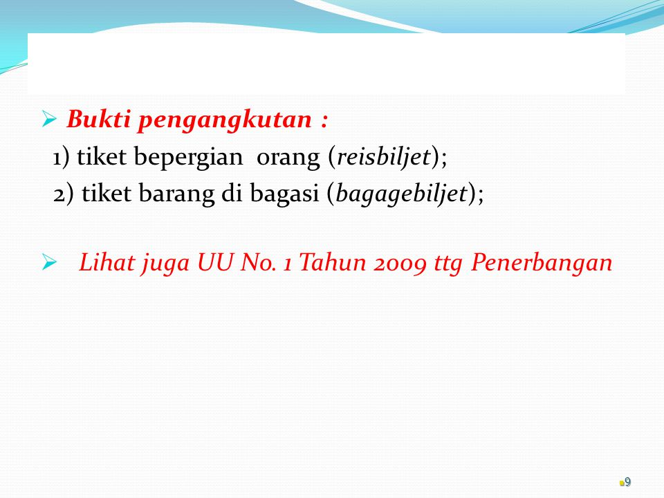 Bukti pengangkutan : 1) tiket bepergian orang (reisbiljet); 2) tiket barang di bagasi (bagagebiljet);