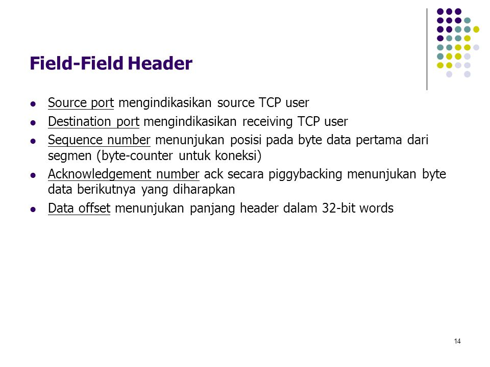 Field-Field Header Source port mengindikasikan source TCP user