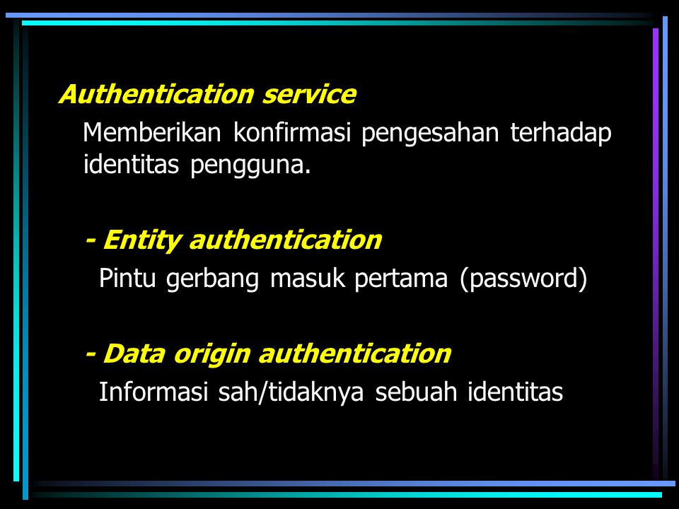 Authentication service Memberikan konfirmasi pengesahan terhadap identitas pengguna.