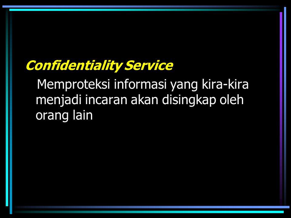 Confidentiality Service Memproteksi informasi yang kira-kira menjadi incaran akan disingkap oleh orang lain