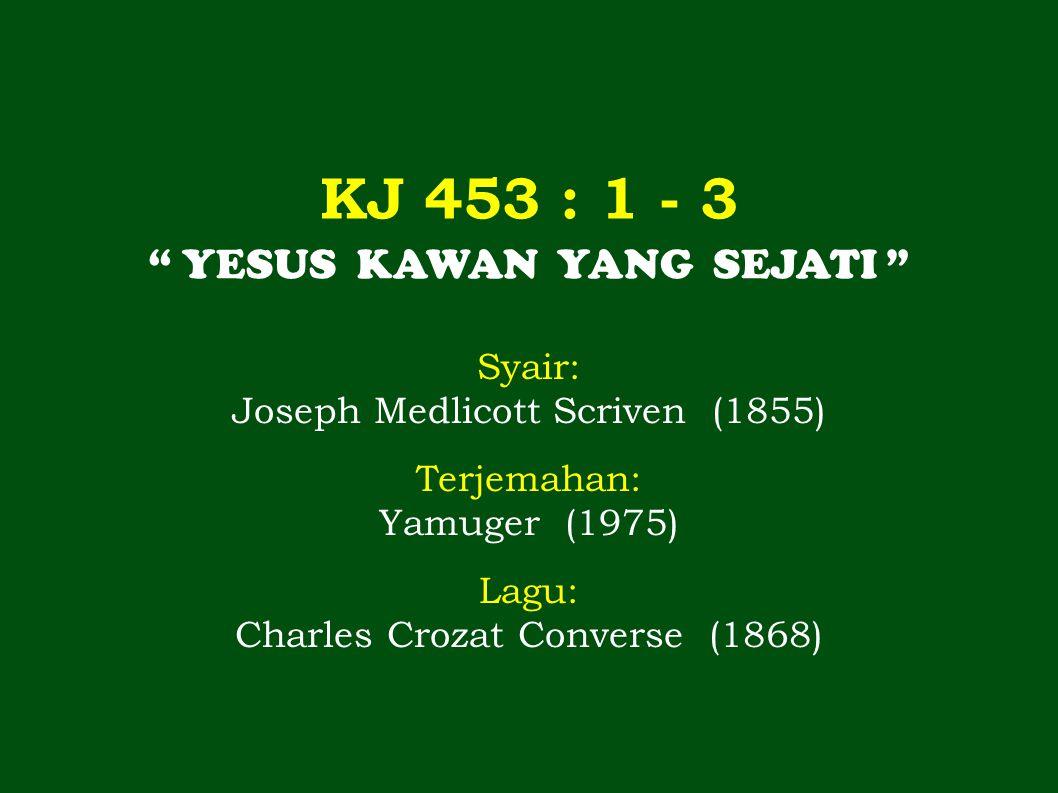 KJ 453 : 1 - 3 YESUS KAWAN YANG SEJATI Syair: