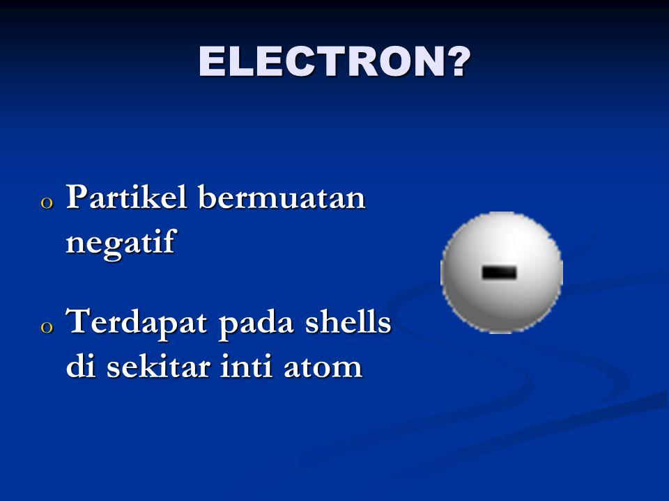 ELECTRON Partikel bermuatan negatif