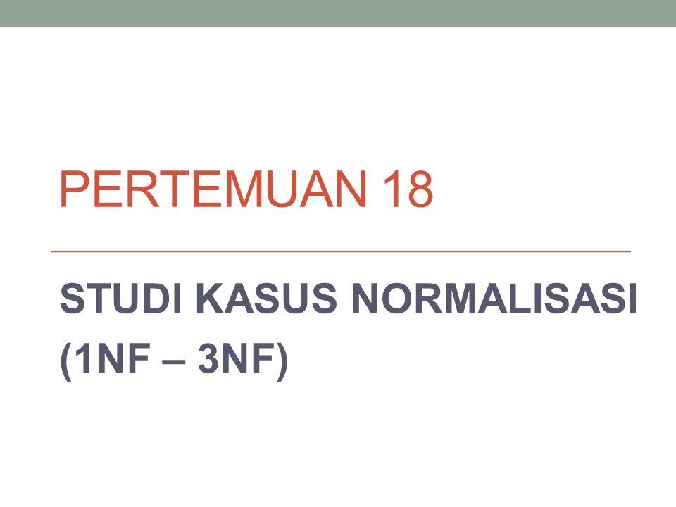 STUDI KASUS NORMALISASI (1NF – 3NF)