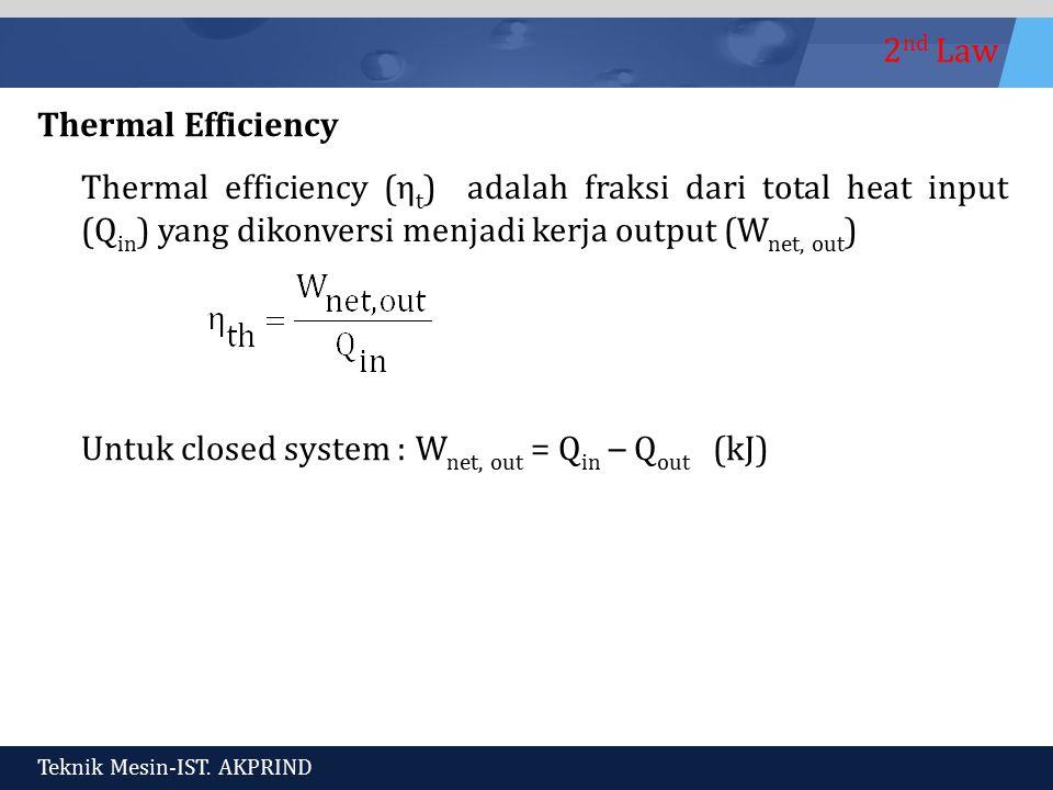 Thermal Efficiency Thermal efficiency (ηt) adalah fraksi dari total heat input (Qin) yang dikonversi menjadi kerja output (Wnet, out)