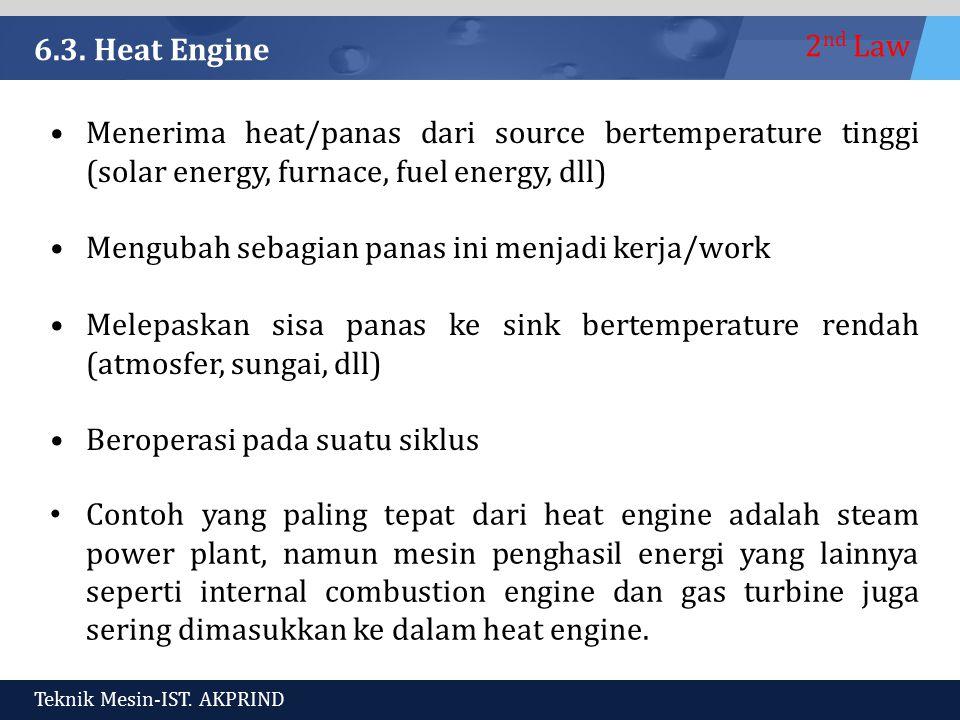 6.3. Heat Engine Menerima heat/panas dari source bertemperature tinggi (solar energy, furnace, fuel energy, dll)
