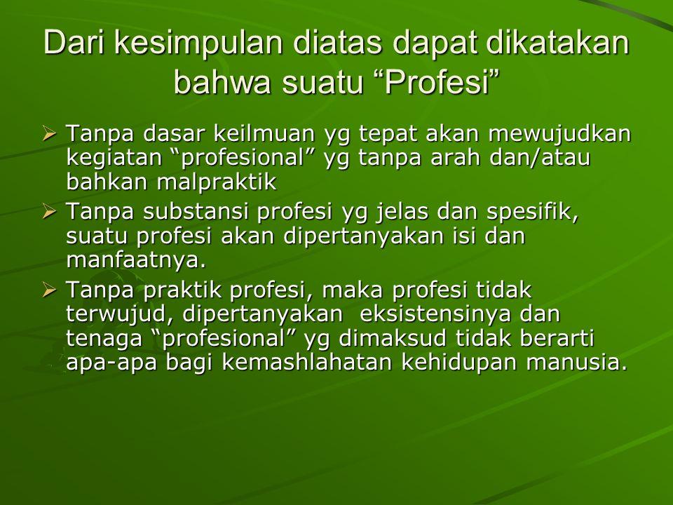Dari kesimpulan diatas dapat dikatakan bahwa suatu Profesi