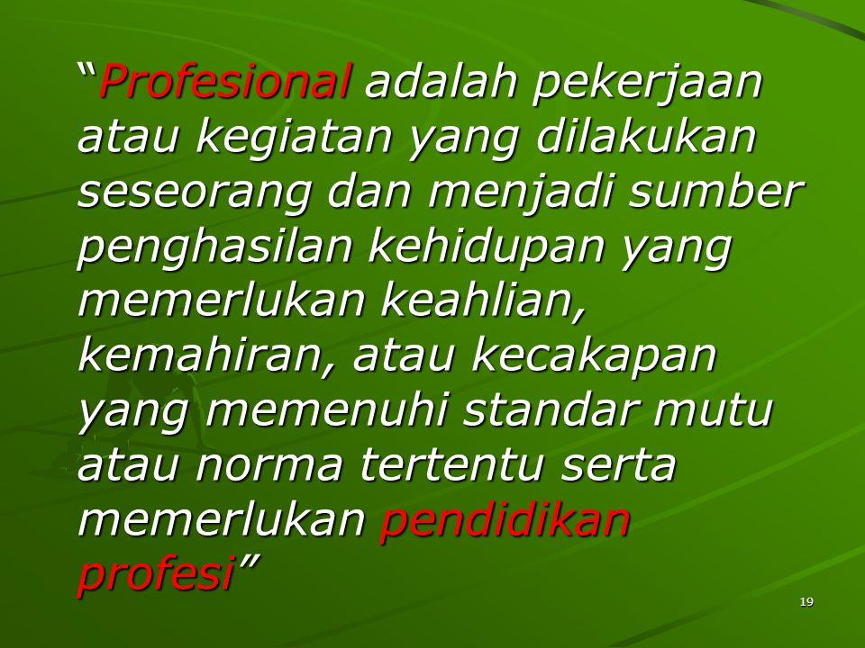 Profesional adalah pekerjaan atau kegiatan yang dilakukan seseorang dan menjadi sumber penghasilan kehidupan yang memerlukan keahlian, kemahiran, atau kecakapan yang memenuhi standar mutu atau norma tertentu serta memerlukan pendidikan profesi