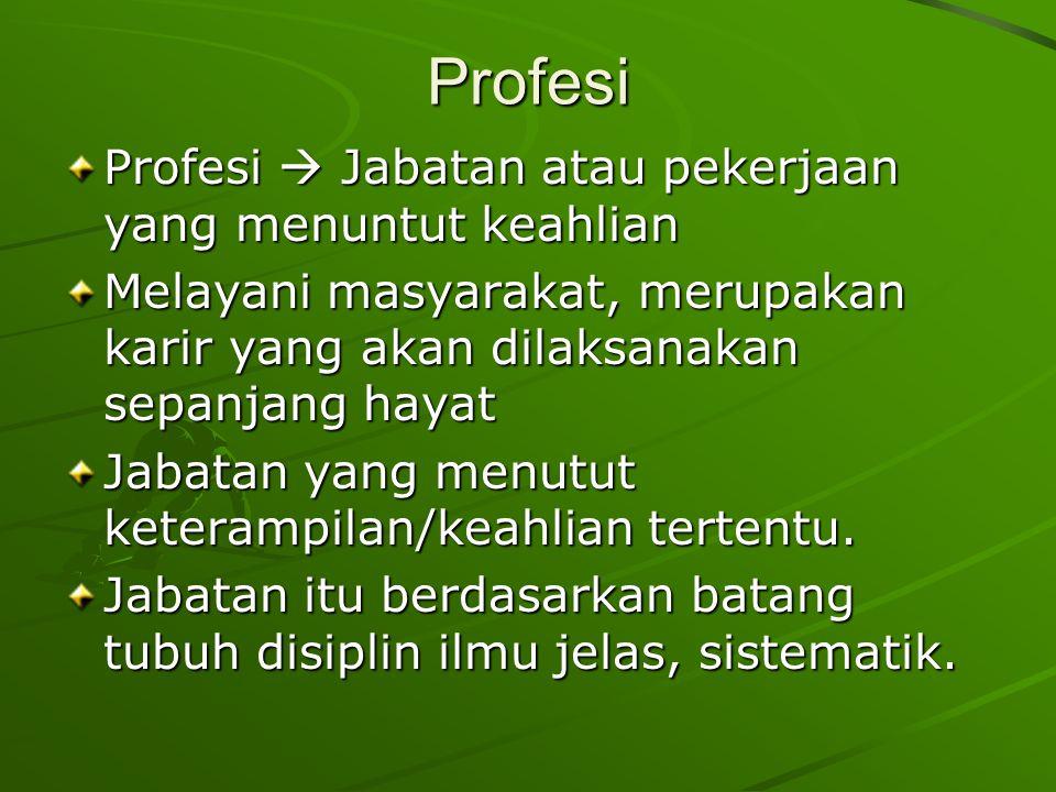 Profesi Profesi  Jabatan atau pekerjaan yang menuntut keahlian