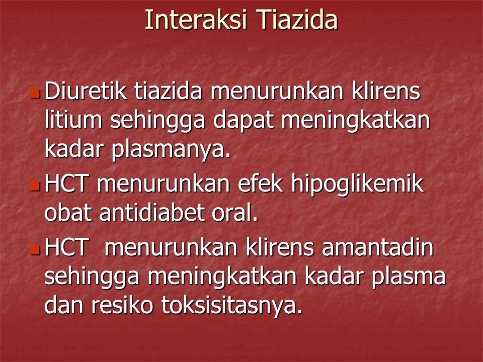 Interaksi Tiazida Diuretik tiazida menurunkan klirens litium sehingga dapat meningkatkan kadar plasmanya.