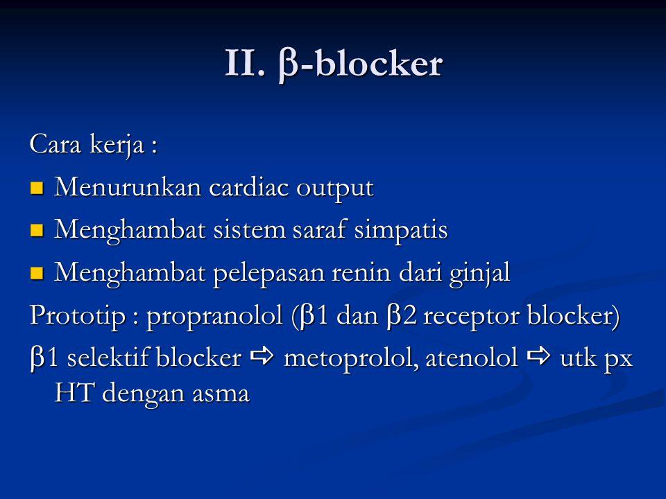 II. b-blocker Cara kerja : Menurunkan cardiac output