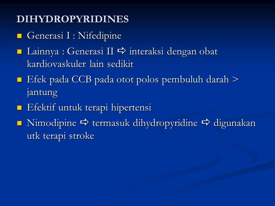 DIHYDROPYRIDINES Generasi I : Nifedipine. Lainnya : Generasi II a interaksi dengan obat kardiovaskuler lain sedikit.