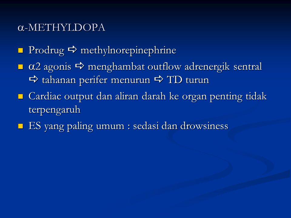 a-METHYLDOPA Prodrug a methylnorepinephrine. a2 agonis a menghambat outflow adrenergik sentral a tahanan perifer menurun a TD turun.