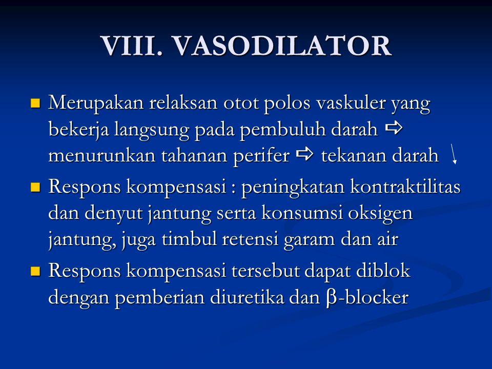 VIII. VASODILATOR Merupakan relaksan otot polos vaskuler yang bekerja langsung pada pembuluh darah a menurunkan tahanan perifer a tekanan darah.