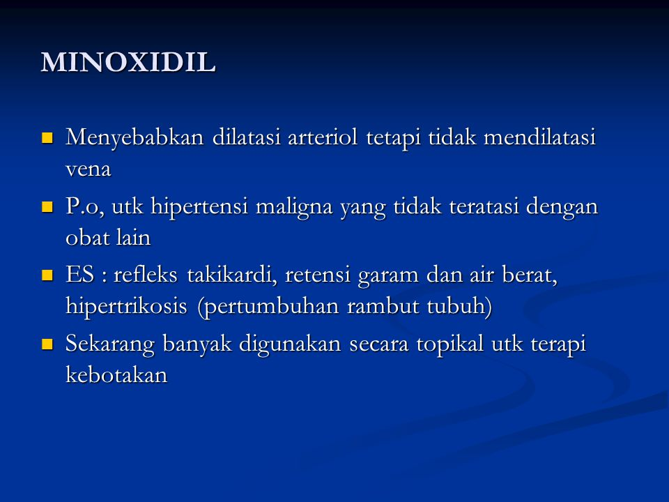 MINOXIDIL Menyebabkan dilatasi arteriol tetapi tidak mendilatasi vena