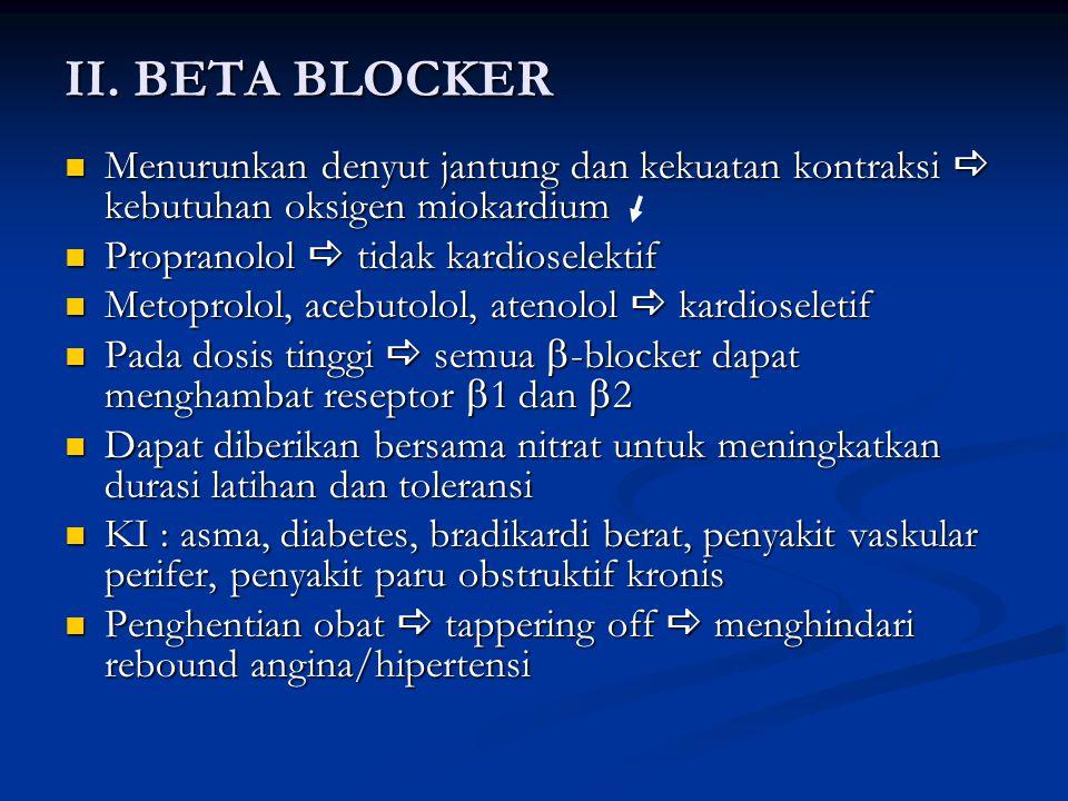 II. BETA BLOCKER Menurunkan denyut jantung dan kekuatan kontraksi a kebutuhan oksigen miokardium. Propranolol a tidak kardioselektif.