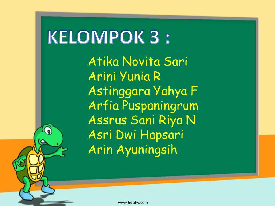 KELOMPOK 3 : Atika Novita Sari Arini Yunia R Astinggara Yahya F
