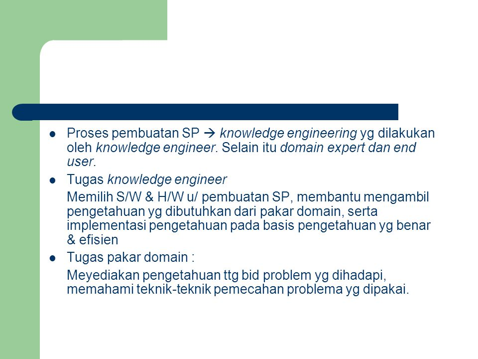 Proses pembuatan SP  knowledge engineering yg dilakukan oleh knowledge engineer. Selain itu domain expert dan end user.