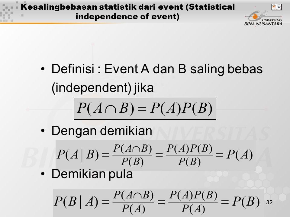 Definisi : Event A dan B saling bebas (independent) jika