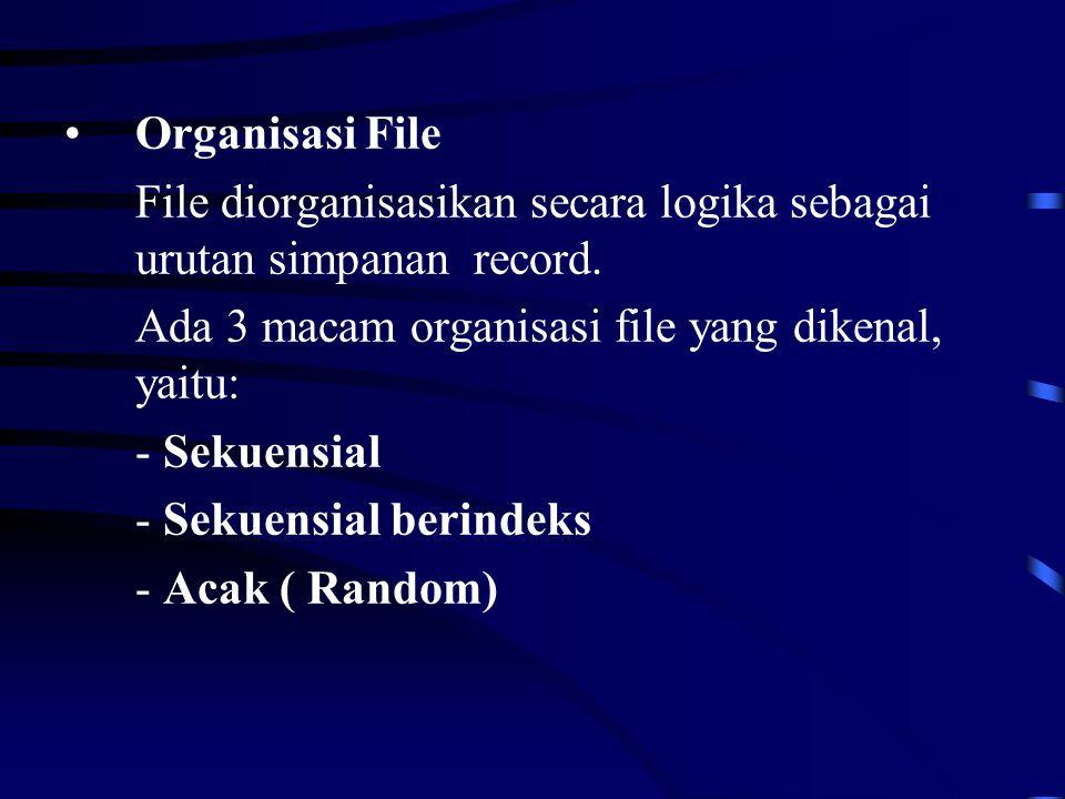 Organisasi File File diorganisasikan secara logika sebagai urutan simpanan record. Ada 3 macam organisasi file yang dikenal, yaitu: