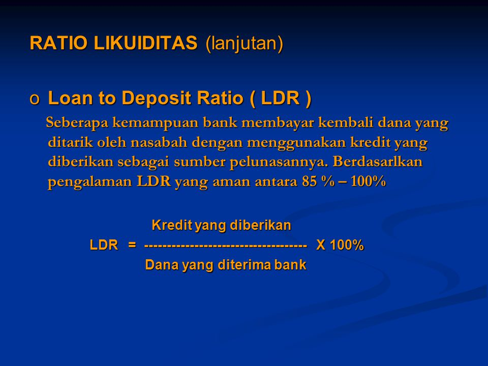 RATIO LIKUIDITAS (lanjutan) Loan to Deposit Ratio ( LDR )