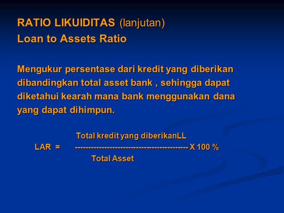 RATIO LIKUIDITAS (lanjutan) Loan to Assets Ratio