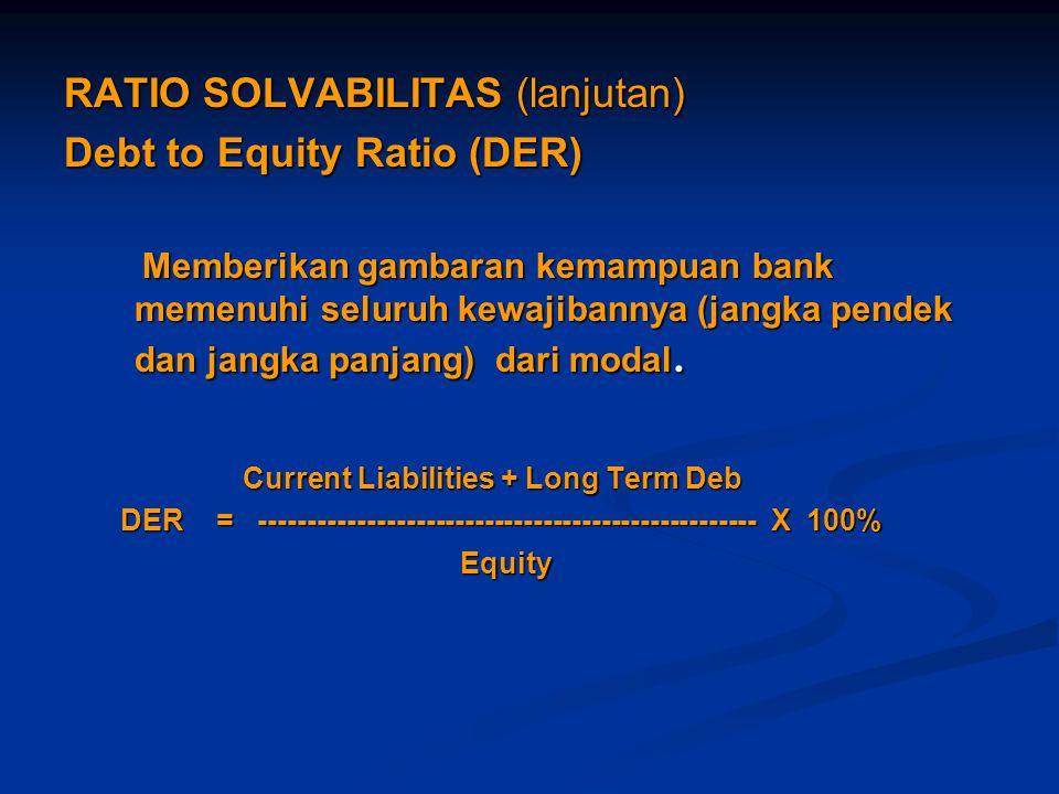 RATIO SOLVABILITAS (lanjutan) Debt to Equity Ratio (DER)