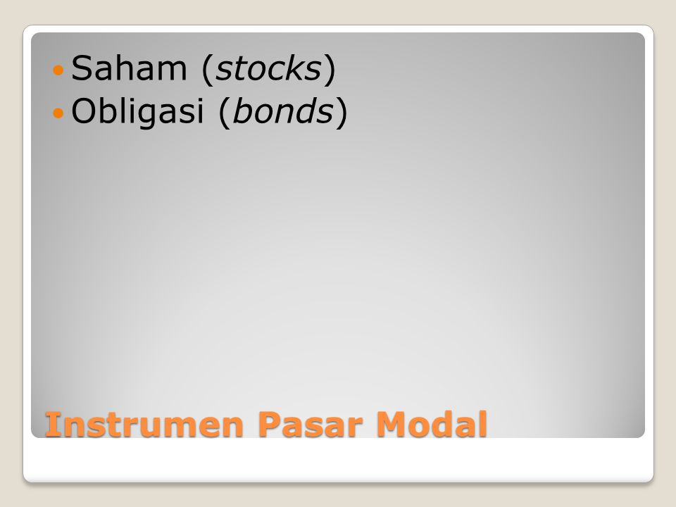 Saham (stocks) Obligasi (bonds) Instrumen Pasar Modal