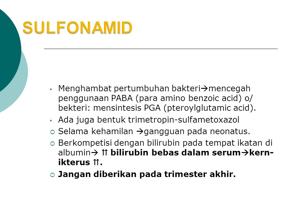 SULFONAMID Menghambat pertumbuhan bakterimencegah penggunaan PABA (para amino benzoic acid) o/ bekteri: mensintesis PGA (pteroylglutamic acid).