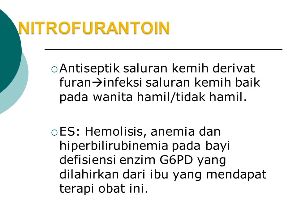 NITROFURANTOIN Antiseptik saluran kemih derivat furaninfeksi saluran kemih baik pada wanita hamil/tidak hamil.