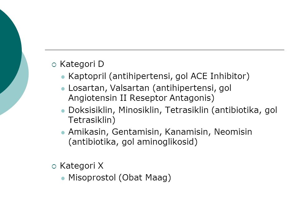 Kategori D Kaptopril (antihipertensi, gol ACE Inhibitor) Losartan, Valsartan (antihipertensi, gol Angiotensin II Reseptor Antagonis)