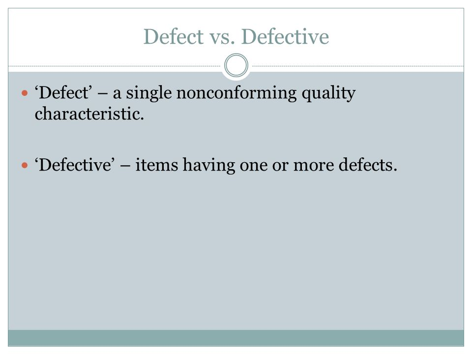 Defect vs. Defective 'Defect' – a single nonconforming quality characteristic.