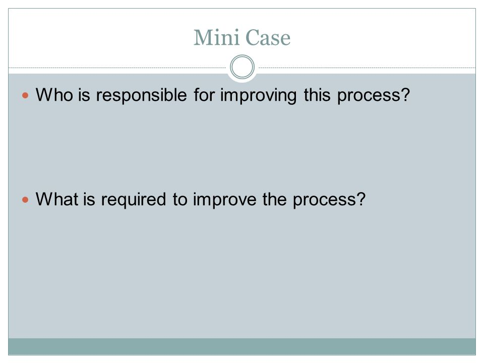 Mini Case Who is responsible for improving this process
