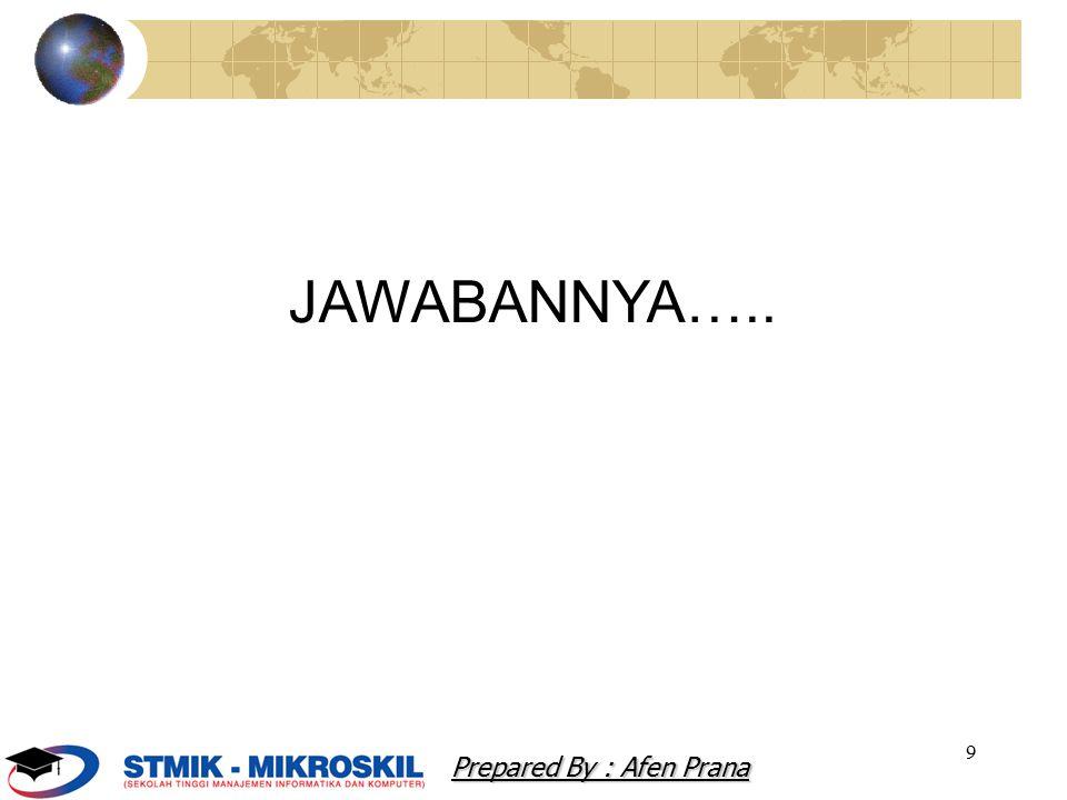 JAWABANNYA….. Prepared By : Afen Prana