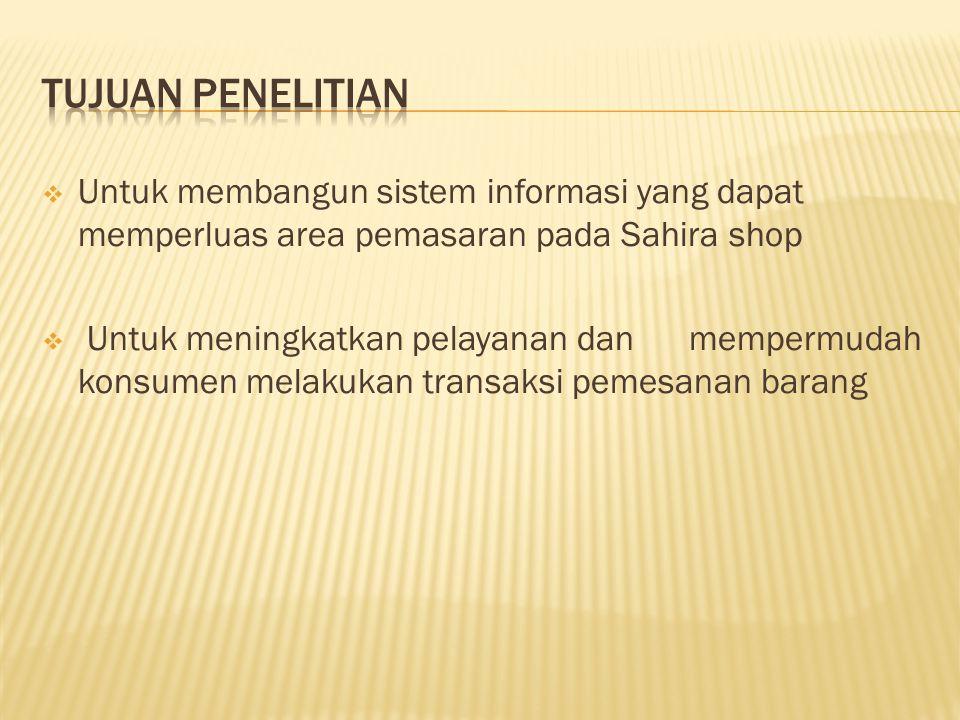 Tujuan Penelitian Untuk membangun sistem informasi yang dapat memperluas area pemasaran pada Sahira shop.