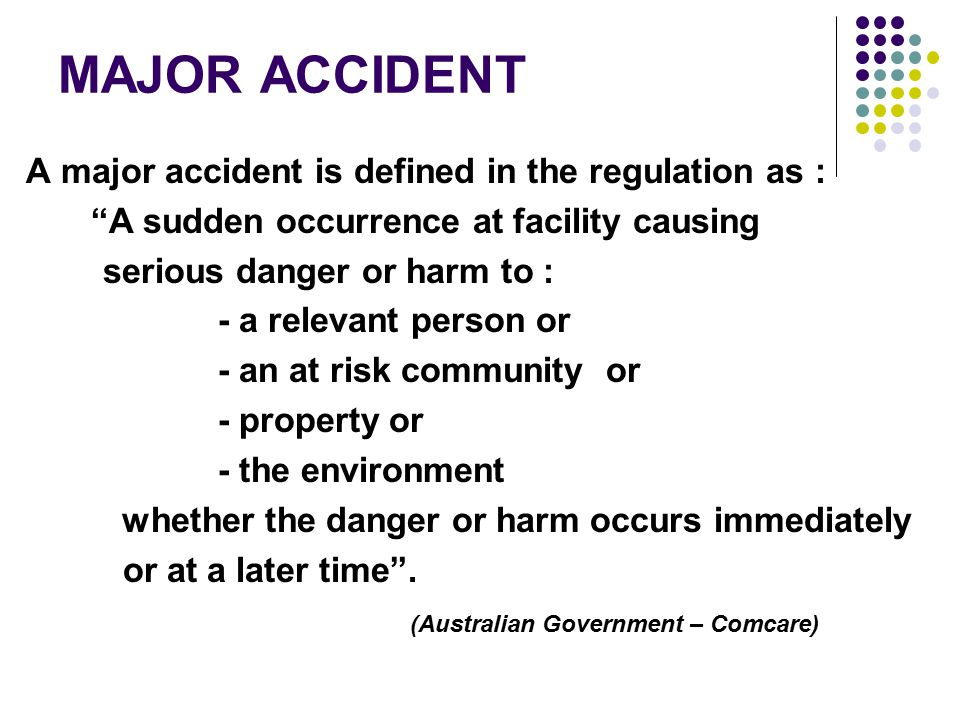 MAJOR ACCIDENT A major accident is defined in the regulation as :