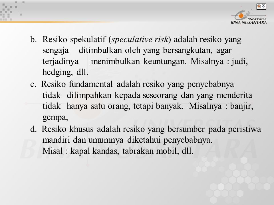 b. Resiko spekulatif (speculative risk) adalah resiko yang. sengaja