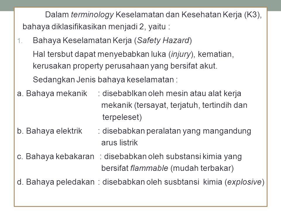 Dalam terminology Keselamatan dan Kesehatan Kerja (K3), bahaya diklasifikasikan menjadi 2, yaitu :